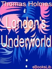 London's Underworld ebook by Thomas Holmes