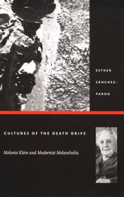 Cultures of the Death Drive - Melanie Klein and Modernist Melancholia ebook by Esther Sánchez-Pardo,Stanley Fish,Fredric Jameson