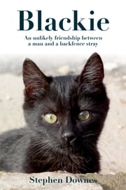 Blackie: an Inspirational Love Story about a Writer and his Battle to Save his Pet Cat ebook by Stephen Downes