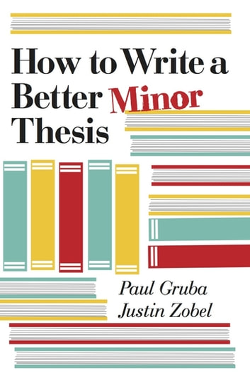 How to Write a Better Minor Thesis ebook by Paul Gruba,Justin Zobel