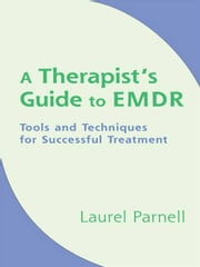 A Therapist's Guide to EMDR: Tools and Techniques for Successful Treatment ebook by Laurel Parnell, Ph.D.