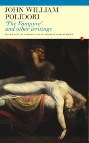 The Vampyre - And Other Writings ebook by John William Polidori,Franklin Bishop