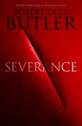 Severance - What goes through a person's mind before they are beheaded? ebook by Robert Olen Butler