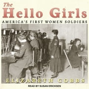 The Hello Girls - America's First Women Soldiers audiobook by Elizabeth Cobbs