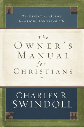 The Owner's Manual for Christians - The Essential Guide for a God-Honoring Life ebook by Charles R. Swindoll