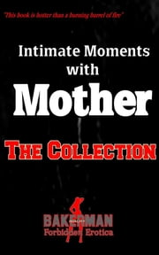 Intimate Moments With Mother - Three Story Collection ebook by Bakerman