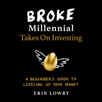 Broke Millennial Takes On Investing - A Beginner's Guide to Leveling-Up Your Money audiobook by Erin Lowry