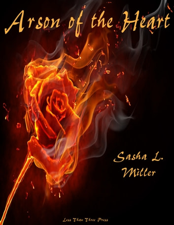 Arson of the Heart ebook by Sasha L. Miller