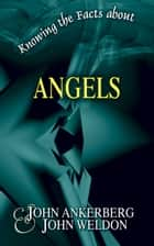 Knowing the Facts about Angels ebook by John Ankerberg, John G. Weldon