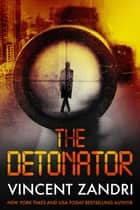 The Detonator ebook by Vincent Zandri