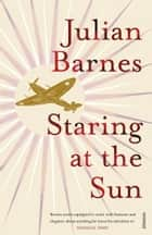 Staring at the Sun ebook by Julian Barnes