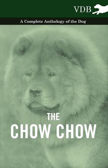 The Chow Chow - A Complete Anthology of the Dog - ebook by Various Authors