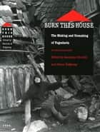 Burn This House - The Making and Unmaking of Yugoslavia ebook by Jasminka Udovicki, James Ridgeway