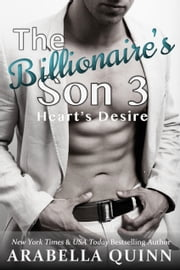 The Billionaire's Son 3: Heart's Desire ebook by Arabella Quinn