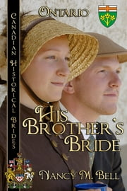 His Brother's Bride - Canadian Historical Brides ebook by Nancy M Bell