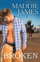 Broken - Colorado Dreamin', #2 ebook by Maddie James