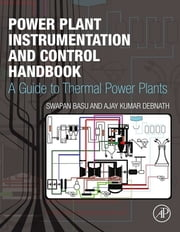 Power Plant Instrumentation and Control Handbook - A Guide to Thermal Power Plants ebook by Swapan Basu,Ajay Debnath