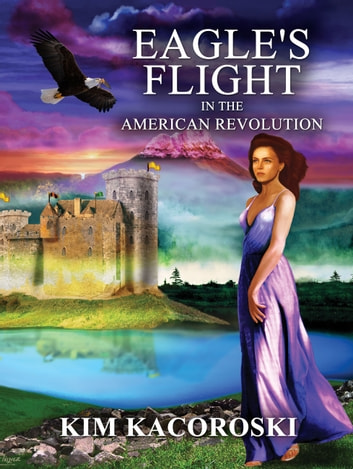 Eagle's Flight in the American Revloution ebook by Kim Kacoroski