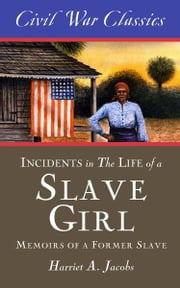 Incidents in the Life of a Slave Girl (Civil War Classics) - A Memoir of a Former Slave ebook by Harriet A. Jacobs,Civil War Classics