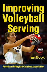 Improving Volleyball Serving Mini eBook ebook by American Volleyball Coaches Association