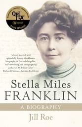 Stella Miles Franklin: A Biography ebook by Jill Roe