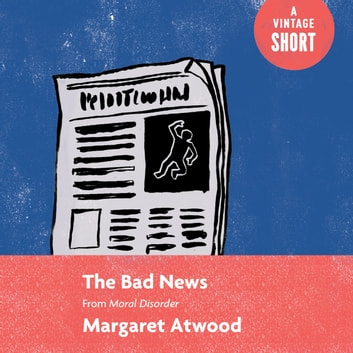 The Bad News - From Moral Disorder audiobook by Margaret Atwood