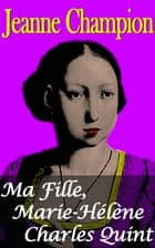 Ma Fille, Marie-Hélène Charles Quint ebook by Jeanne Champion