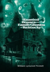 Haunted Houses and Family Ghosts of Kentucky ebook by William Lynwood Montell