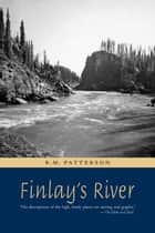 Finlay's River ebook by R. M. Patterson