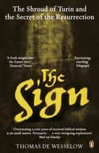 The Sign - The Shroud of Turin and the Secret of the Resurrection ebook by Thomas de Wesselow