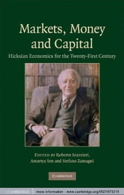 Markets, Money and Capital - Hicksian Economics for the Twenty First Century ebook by Roberto Scazzieri,Amartya  Sen,Stefano Zamagni