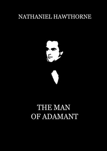 The Man Of Adamant ebook by Nathaniel Hawthorne