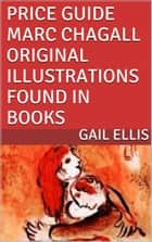 Price Guide: Marc Chagall Original Illustrations Found in Books ebook by Gail Ellis