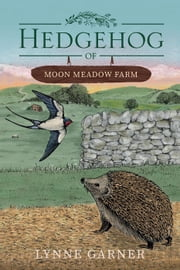 Hedgehog of Moon Meadow Farm - Moon Meadow Farm, #1 ebook by Lynne Garner