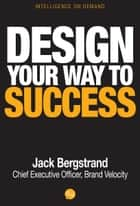 Design Your Way to Success ebook by Jack Bergstrand