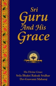 Sri Guru and His Grace ebook by Bhakti Rakshak Sridhar