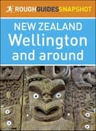 Rough Guides Snapshot New Zealand: Wellington and around ebook by Rough Guides