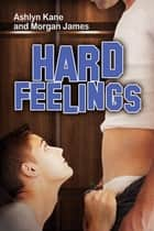 Hard Feelings ebook by Ashlyn Kane, Morgan James