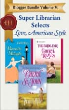 Blogger Bundle Volume V: Super Librarian Selects Love, American Style - Prairie Wife\Married by Midnight\The Bride Fair ebook by Cheryl St.John, Judith Stacy, Cheryl Reavis