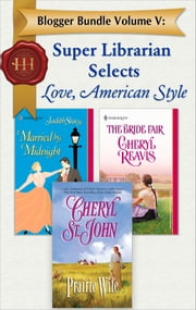 Blogger Bundle Volume V: Super Librarian Selects Love, American Style ebook by Cheryl St.John, Judith Stacy, Cheryl Reavis