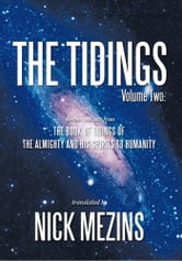 The Tidings: Volume Two - Further Extracts from the Book of Tidings of the Almighty and His Spirits to Humanity ebook by Nick Mezins
