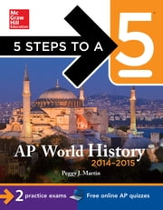 5 Steps to a 5 AP World History, 2014-2015 Edition ebook by Peggy J. Martin