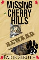 Missing in Cherry Hills - A Small-Town Cat Cozy Mystery ebook by Paige Sleuth