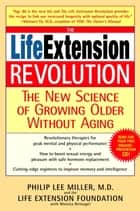 The Life Extension Revolution - The New Science of Growing Older Without Aging ebook by Philip Lee Miller, M.D., Monica Reinagel