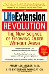 The Life Extension Revolution - The New Science of Growing Older Without Aging ebook by Philip Lee Miller, M.D.,Monica Reinagel