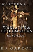 Westerns: Warpaths & Peacemakers - WILDCARD WESTERNS, #1 ebook by Ed Garron
