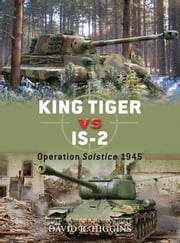 King Tiger vs IS-2 - Operation Solstice 1945 ebook by David R. Higgins,Jim Laurier,Mr Peter Dennis