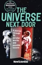 The Universe Next Door - A Journey through 55 Alternative Realities, Parallel Worlds and Possible Futures ebook by New Scientist