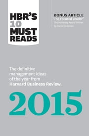 "HBR's 10 Must Reads 2015 - The Definitive Management Ideas of the Year from Harvard Business Review (with bonus McKinsey AwardWinning article ""The Focused Leader"") (HBR's 10 Must Reads) ebook by Harvard Business Review,Daniel Goleman,W. Chan Kim,Clayton M. Christensen,Renée A. Mauborgne"