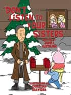Don't Listen to Your Sisters ebook by Gloria Hartmann, Christian